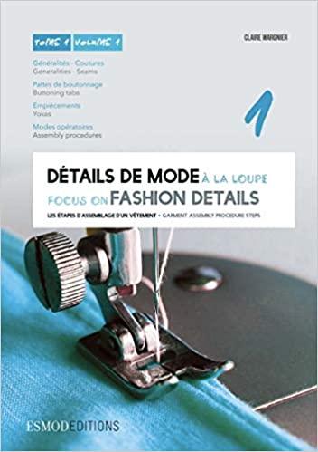 Détails de mode à la loupe : Tome 1, Généralités, coutures, pattes de boutonnage, empiècements, modes opératoires