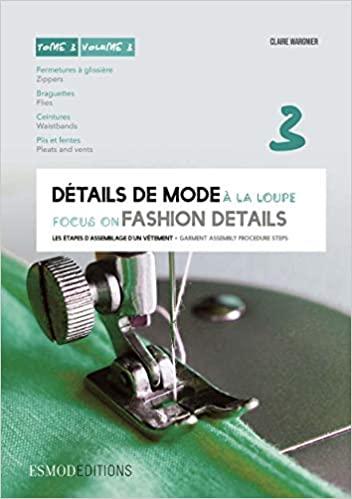 Détails de mode à la loupe : Tome 3, Fermetures à glissière, braguettes, ceintures, plis et fentes