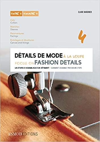 Détails de mode à la loupe : Tome 4, Cols, manches, parementures, entoilages et doublures